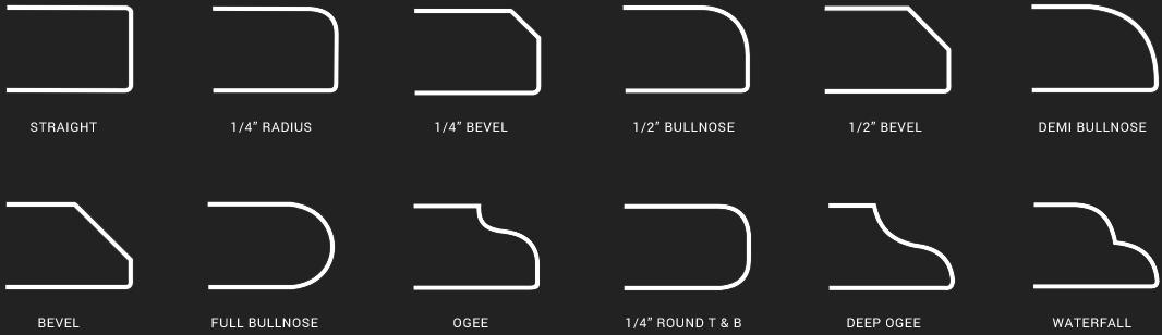 """Straight, 1/4"""" Radius, 1/4"""" Bevel, 1/2"""" Bullnose, 1/2"""" Bevel, Demi Bullnose, Bevel, Full Bullnose, Ogee, 1/4"""" Round T & B, Deep Ogee, Waterfall"""